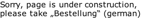 "Sorry, page is under construction, please take ""Bestellung"" (german)"